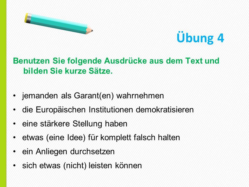 Übung 4 Benutzen Sie folgende Ausdrücke aus dem Text und bilden Sie kurze Sätze. jemanden als Garant(en) wahrnehmen.