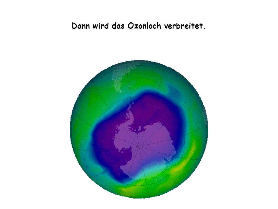 Dann wird das Ozonloch verbreitet.