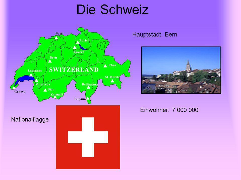 Die Schweiz Hauptstadt: Bern Einwohner: 7 000 000 Nationalflagge