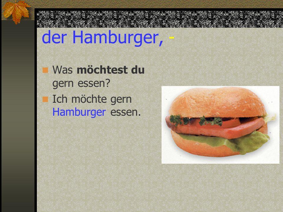 der Hamburger, - Was möchtest du gern essen
