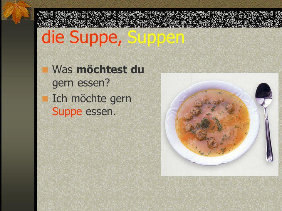 die Suppe, Suppen Was möchtest du gern essen