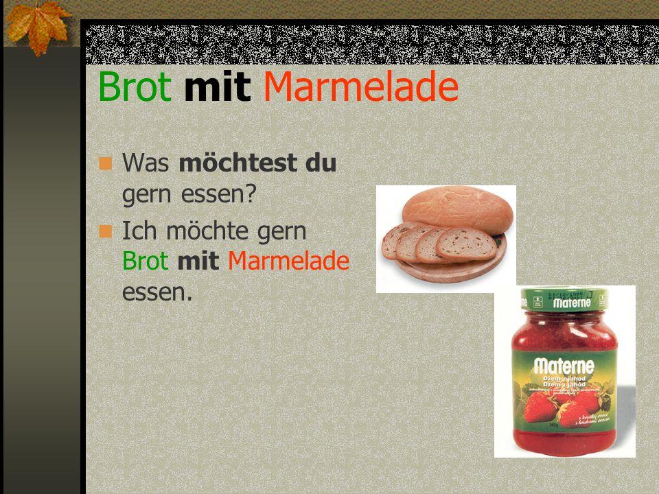 Brot mit Marmelade Was möchtest du gern essen