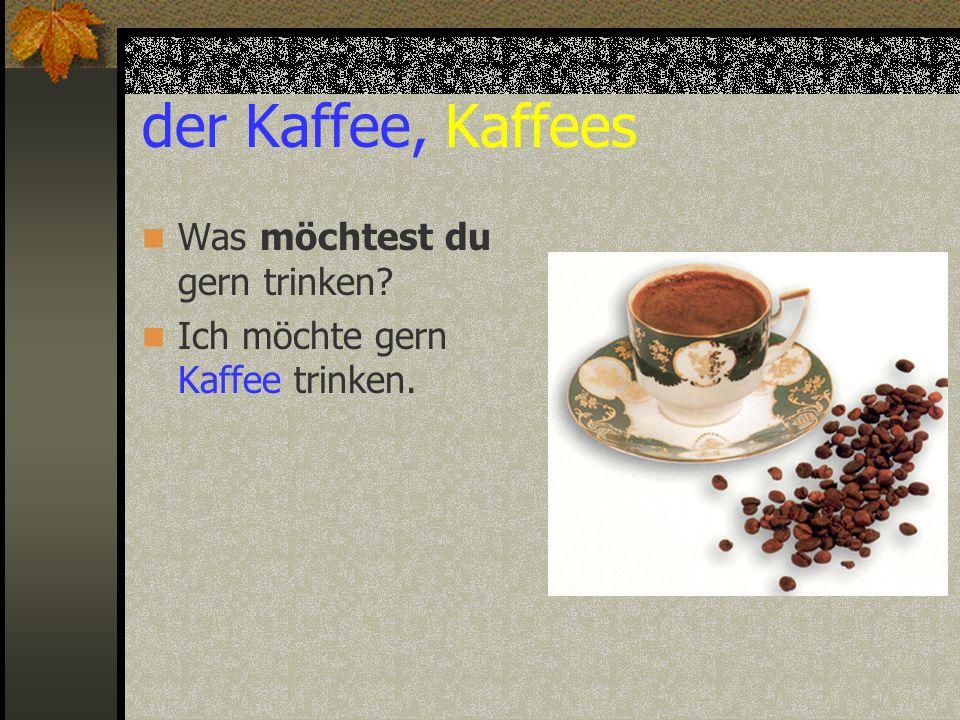 der Kaffee, Kaffees Was möchtest du gern trinken