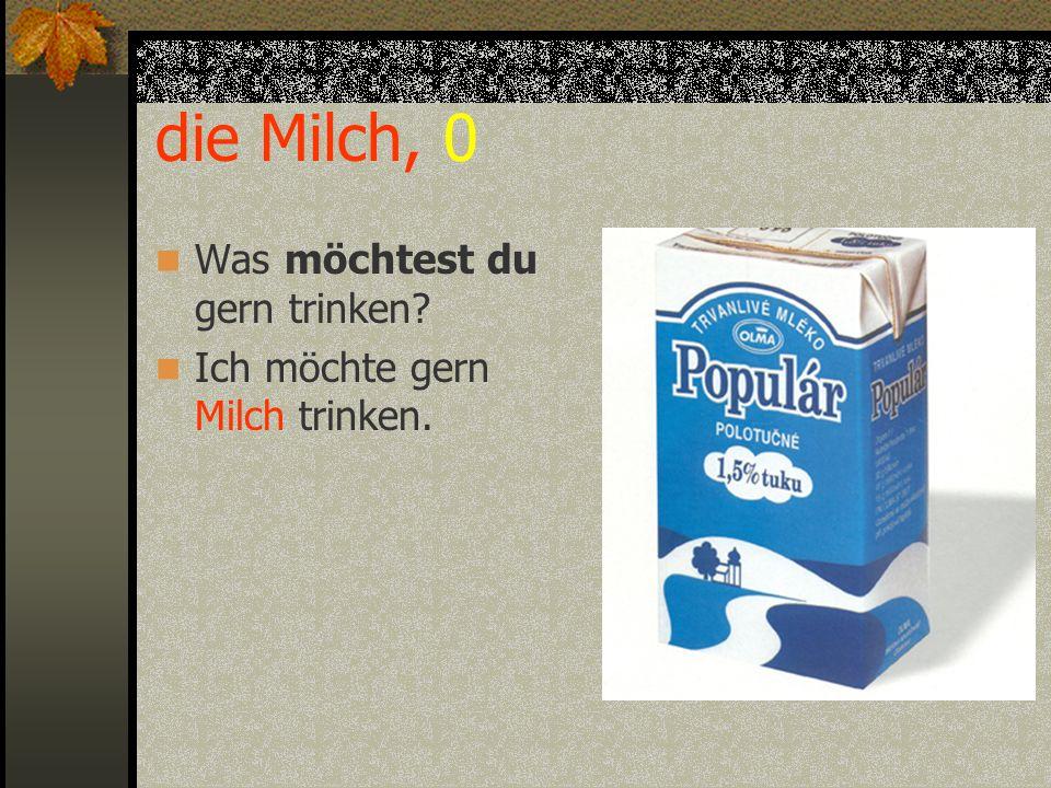 die Milch, 0 Was möchtest du gern trinken