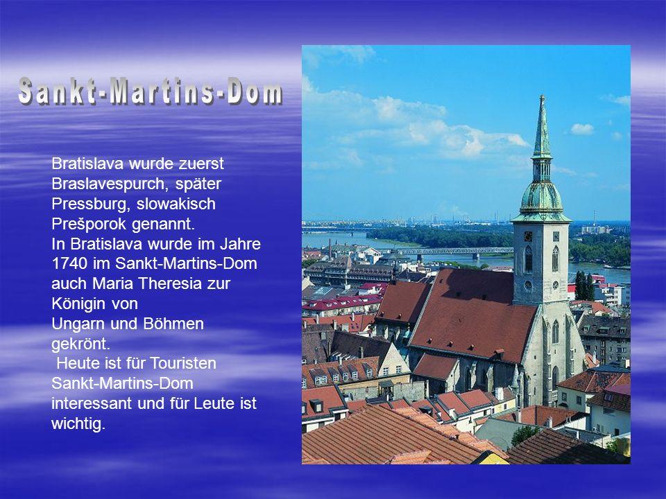 Sankt-Martins-Dom Bratislava wurde zuerst Braslavespurch, später Pressburg, slowakisch Prešporok genannt.