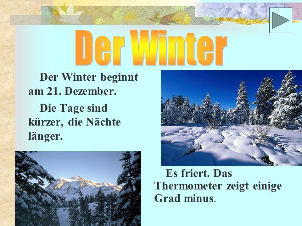 Der Winter Der Winter beginnt am 21. Dezember.