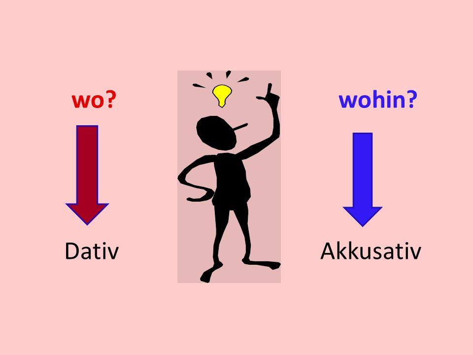 wo wohin Dativ Akkusativ