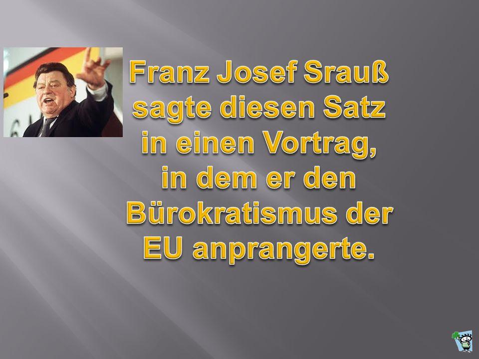 Franz Josef Srauß sagte diesen Satz. in einen Vortrag, in dem er den.
