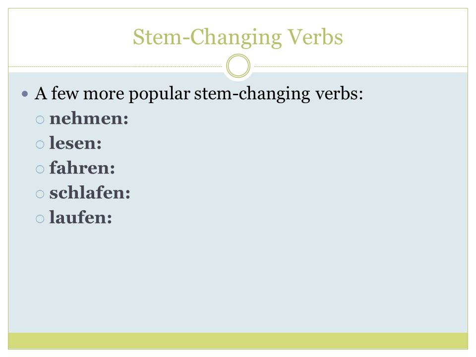Stem-Changing Verbs A few more popular stem-changing verbs: nehmen: