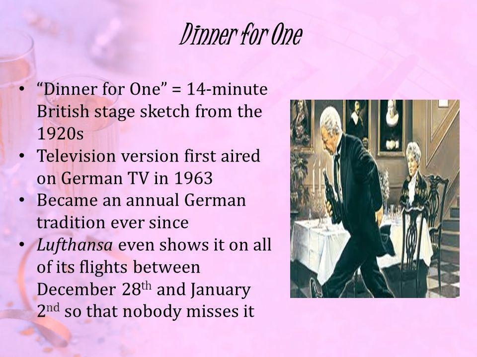 Dinner for One Dinner for One = 14-minute British stage sketch from the 1920s. Television version first aired on German TV in 1963.