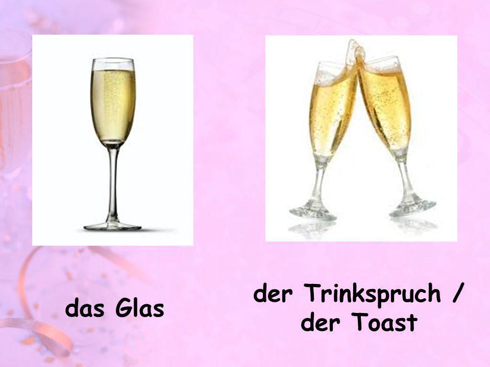 der Trinkspruch / der Toast