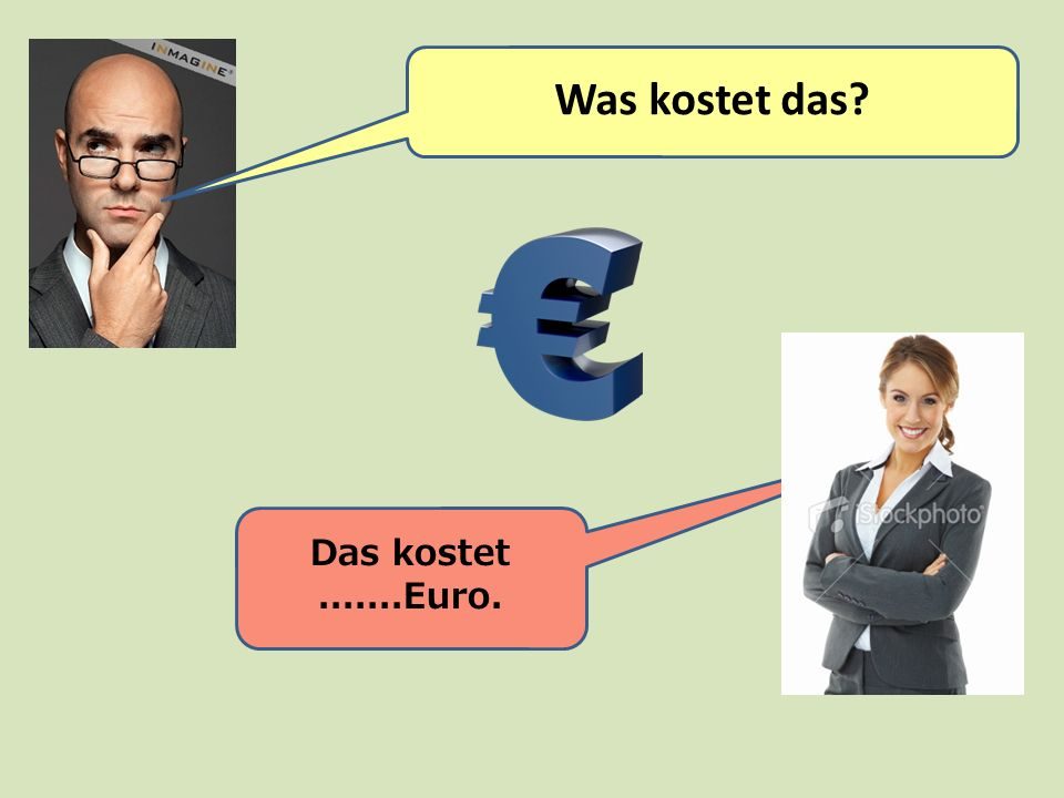 Was kostet das Das kostet .......Euro.