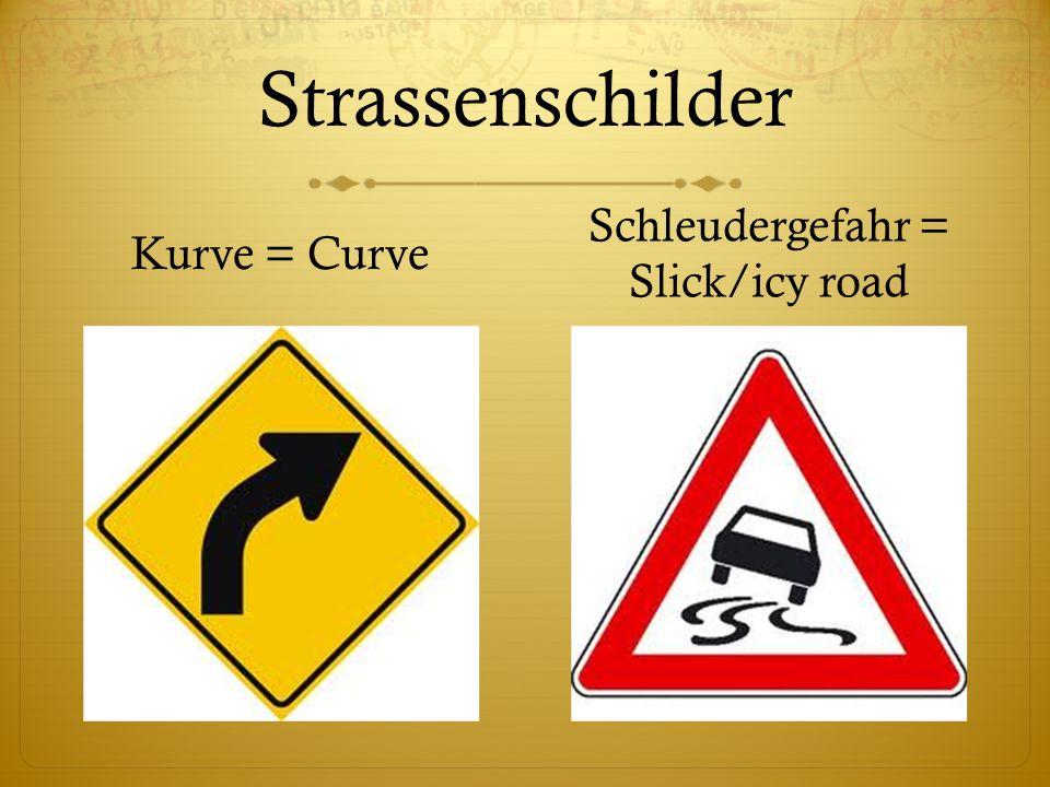 Schleudergefahr = Slick/icy road