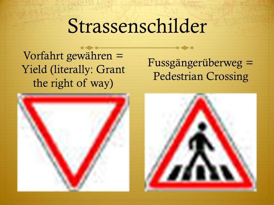 Strassenschilder Vorfahrt gewähren = Yield (literally: Grant the right of way) Fussgängerüberweg = Pedestrian Crossing.