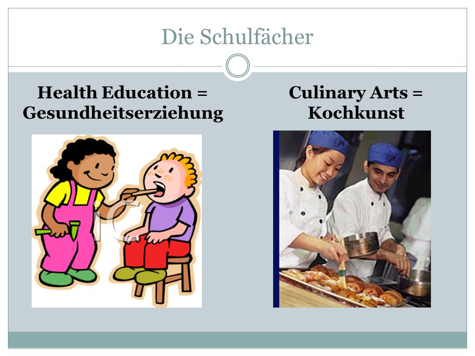 Health Education = Gesundheitserziehung Culinary Arts = Kochkunst
