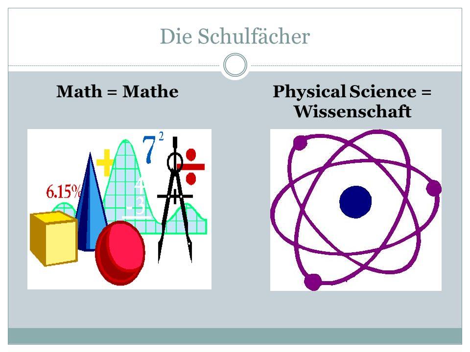 Die Schulfächer Math = Mathe Physical Science = Wissenschaft