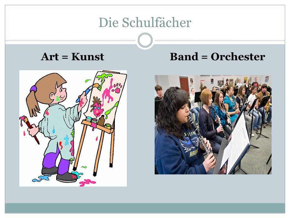 Die Schulfächer Art = Kunst Band = Orchester