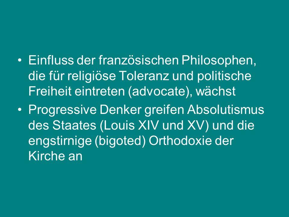 Einfluss der französischen Philosophen, die für religiöse Toleranz und politische Freiheit eintreten (advocate), wächst