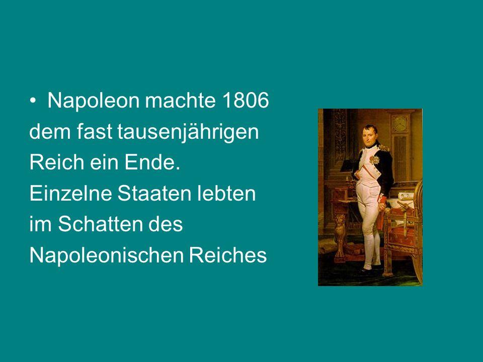 Napoleon machte 1806 dem fast tausenjährigen. Reich ein Ende. Einzelne Staaten lebten. im Schatten des.