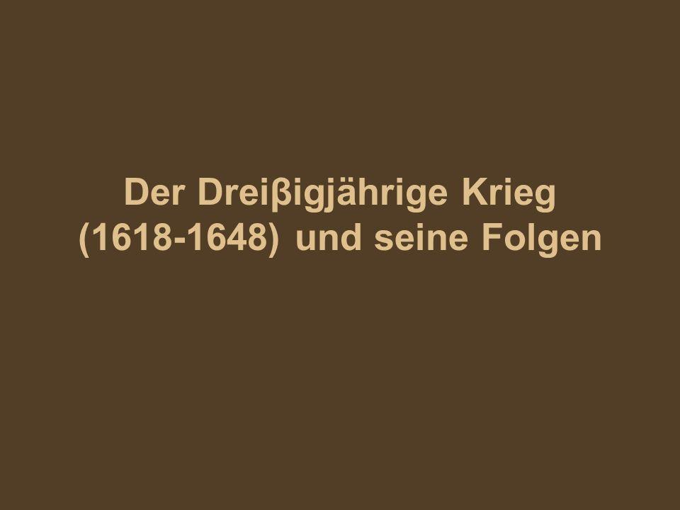 Der Dreiβigjährige Krieg (1618-1648) und seine Folgen