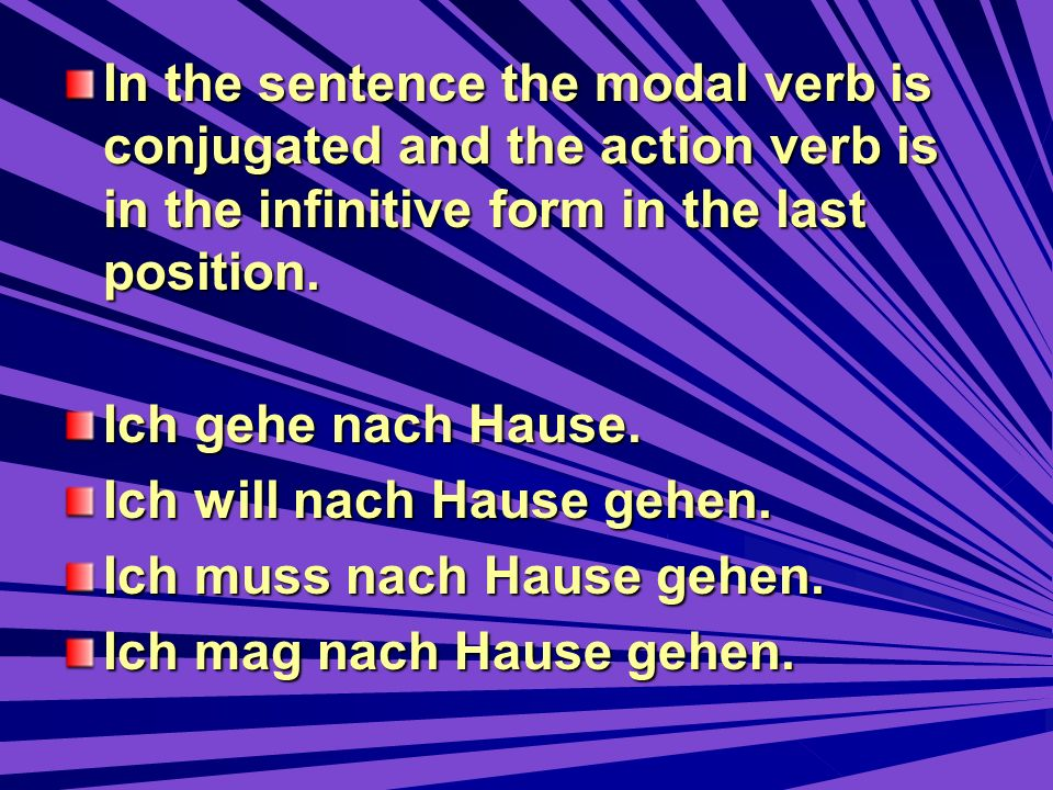 In the sentence the modal verb is conjugated and the action verb is in the infinitive form in the last position.