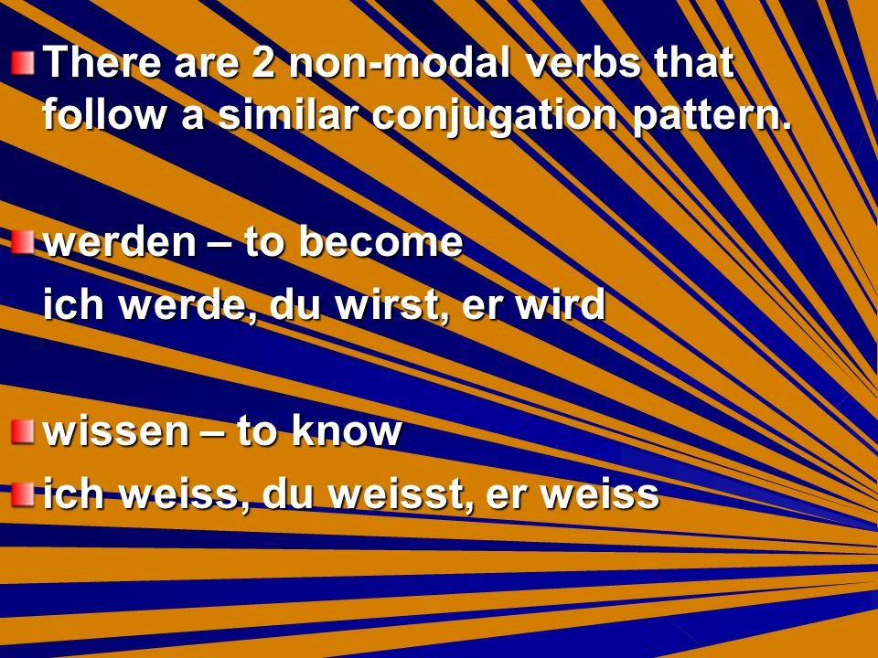 There are 2 non-modal verbs that follow a similar conjugation pattern.