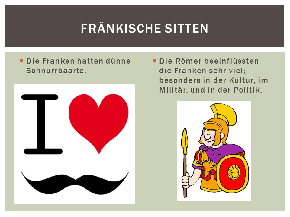 Fränkische Sitten Die Franken hatten dünne Schnurrbäarte.