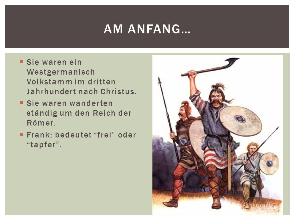Am Anfang…Sie waren ein Westgermanisch Volkstamm im dritten Jahrhundert nach Christus. Sie waren wanderten ständig um den Reich der Römer.