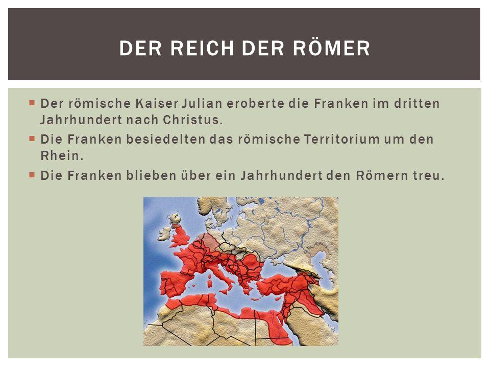 Der Reich der RÖmer Der römische Kaiser Julian eroberte die Franken im dritten Jahrhundert nach Christus.