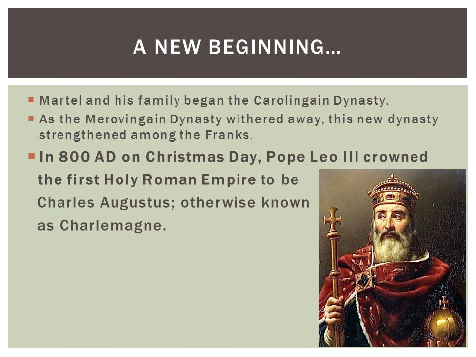 A New Beginning… In 800 AD on Christmas Day, Pope Leo III crowned