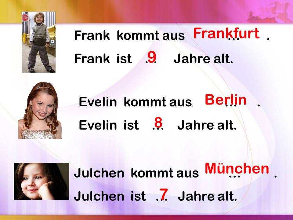 9 7 Frankfurt Berlin 8 München Frank kommt aus … .