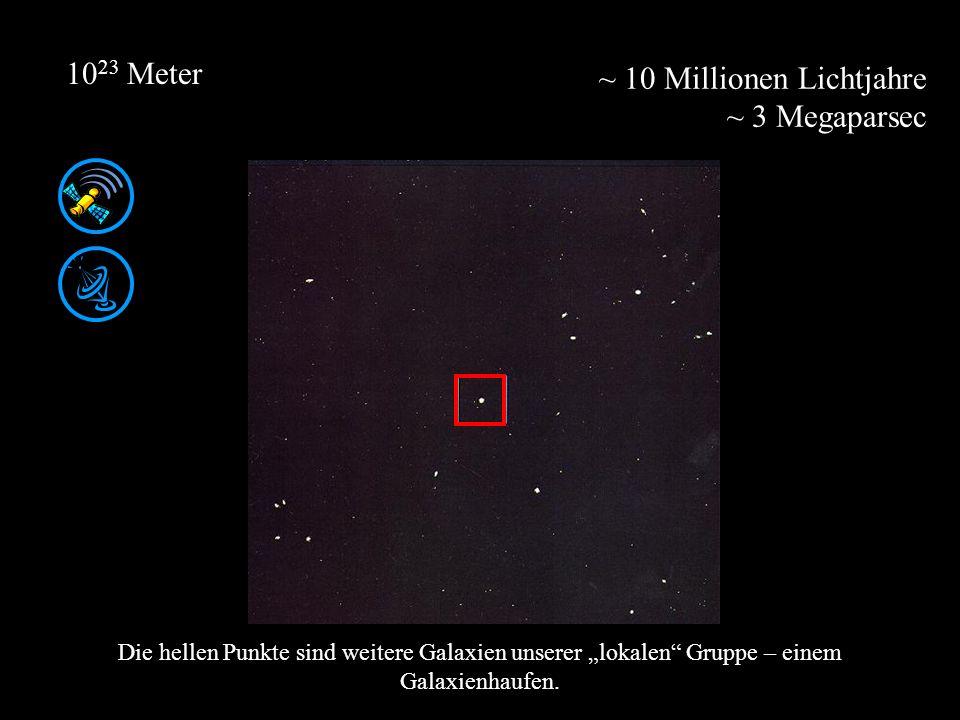 ~ 10 Millionen Lichtjahre ~ 3 Megaparsec