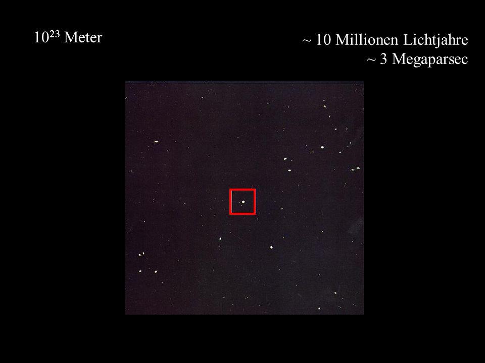 1023 Meter ~ 10 Millionen Lichtjahre ~ 3 Megaparsec