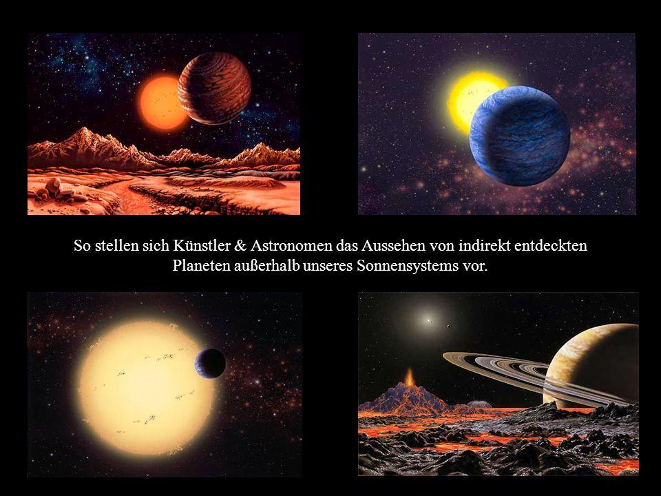 So stellen sich Künstler & Astronomen das Aussehen von indirekt entdeckten Planeten außerhalb unseres Sonnensystems vor.