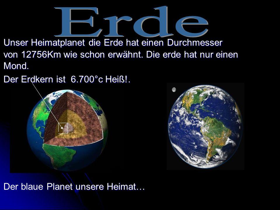 Erde Unser Heimatplanet die Erde hat einen Durchmesser von 12756Km wie schon erwähnt. Die erde hat nur einen Mond.