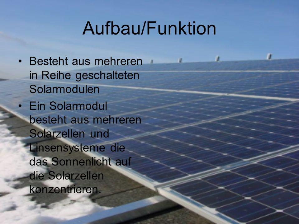 Aufbau/Funktion Besteht aus mehreren in Reihe geschalteten Solarmodulen.