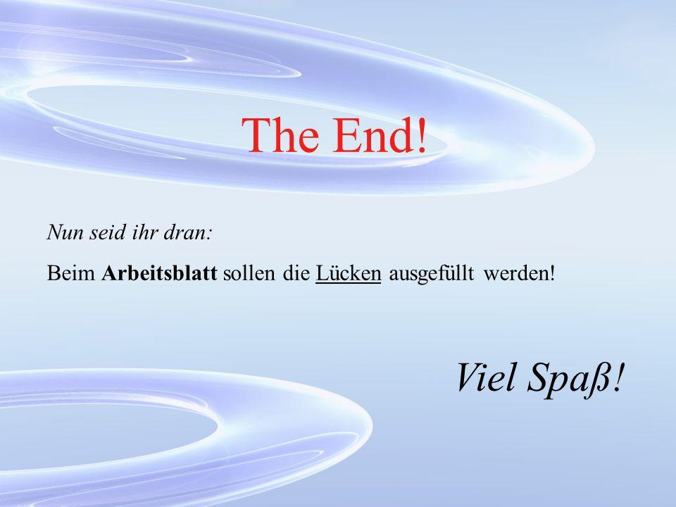 The End! Viel Spaß! Nun seid ihr dran: