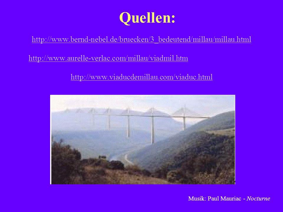 Quellen: http://www.bernd-nebel.de/bruecken/3_bedeutend/millau/millau.html. http://www.aurelle-verlac.com/millau/viadmil.htm.