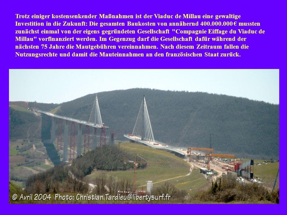 Trotz einiger kostensenkender Maßnahmen ist der Viaduc de Millau eine gewaltige Investition in die Zukunft: Die gesamten Baukosten von annähernd 400.000.000 € mussten zunächst einmal von der eigens gegründeten Gesellschaft Compagnie Eiffage du Viaduc de Millau vorfinanziert werden.