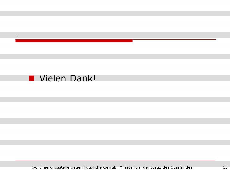 . Vielen Dank! Koordinierungsstelle gegen häusliche Gewalt, Ministerium der Justiz des Saarlandes
