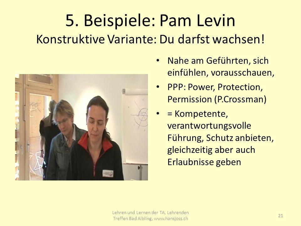 5. Beispiele: Pam Levin Konstruktive Variante: Du darfst wachsen!