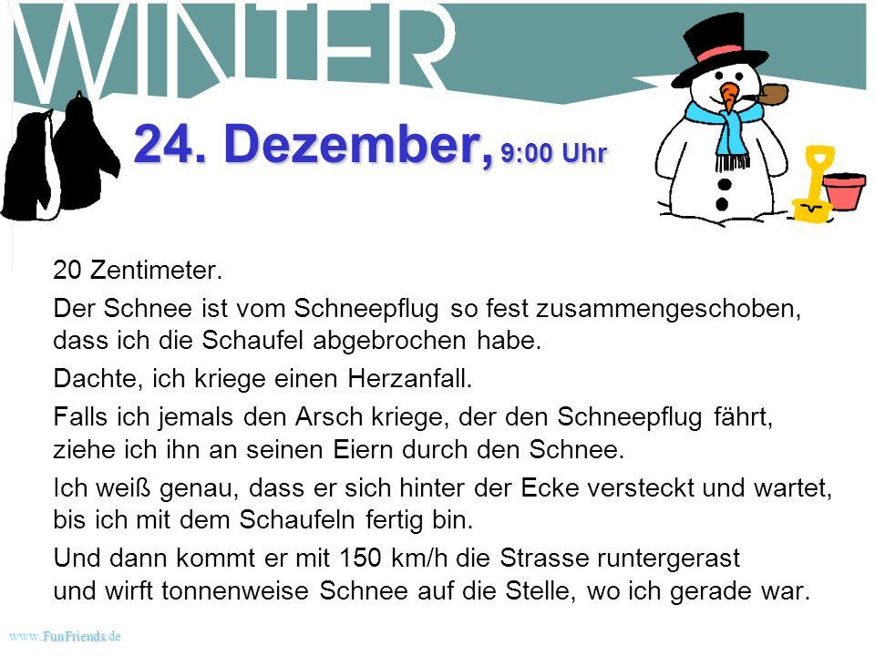 24. Dezember, 9:00 Uhr 20 Zentimeter.