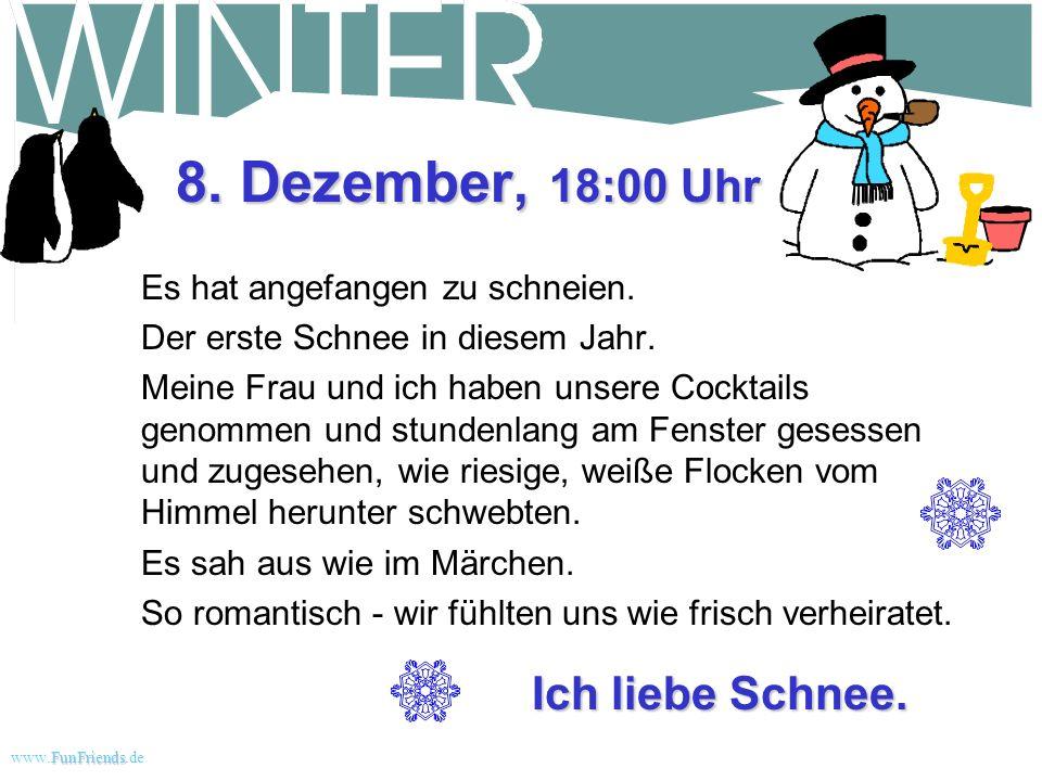 8. Dezember, 18:00 Uhr Ich liebe Schnee.