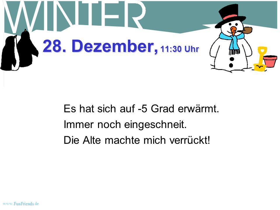 28. Dezember, 11:30 Uhr Es hat sich auf -5 Grad erwärmt.