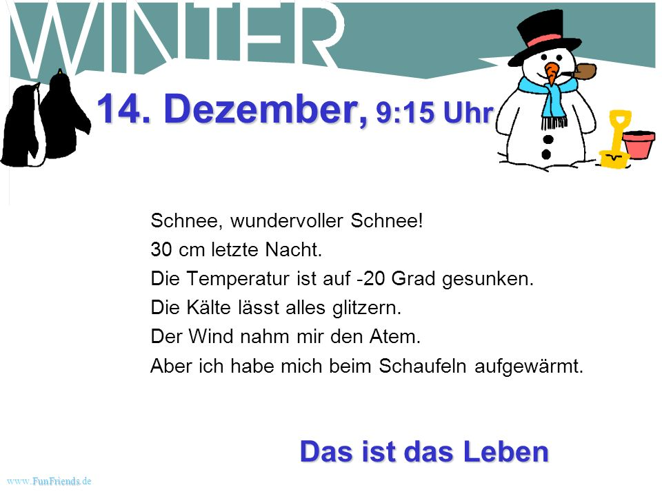 14. Dezember, 9:15 Uhr Das ist das Leben Schnee, wundervoller Schnee!