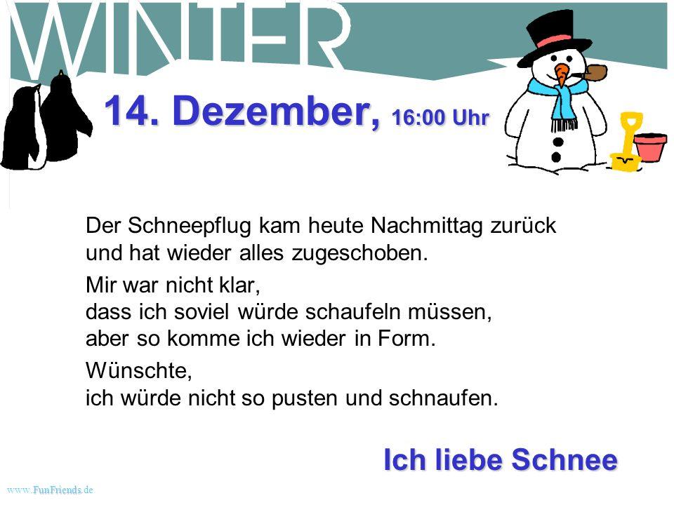14. Dezember, 16:00 Uhr Ich liebe Schnee