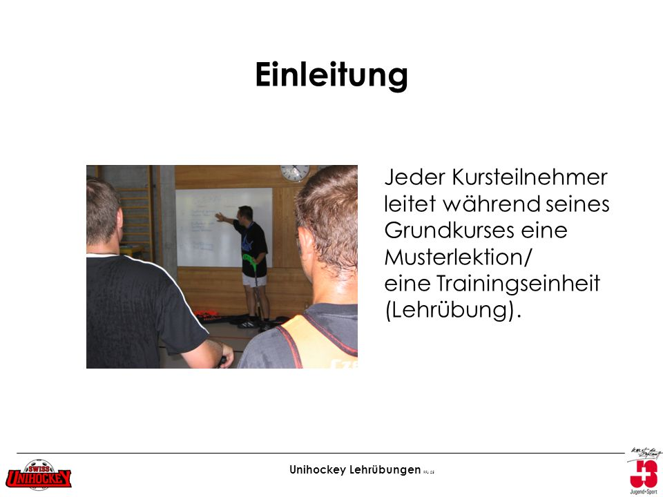 Einleitung Jeder Kursteilnehmer leitet während seines Grundkurses eine Musterlektion/ eine Trainingseinheit (Lehrübung).
