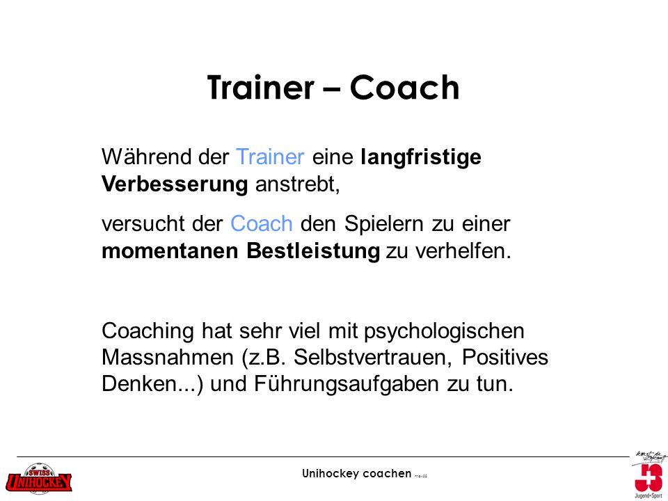 Trainer – Coach Während der Trainer eine langfristige Verbesserung anstrebt,