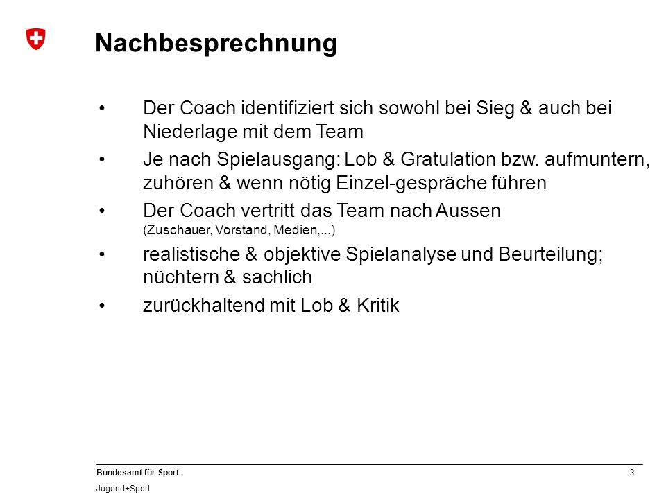 Nachbesprechnung Der Coach identifiziert sich sowohl bei Sieg & auch bei Niederlage mit dem Team.