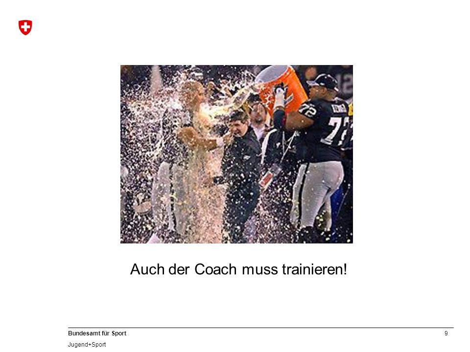 Auch der Coach muss trainieren!